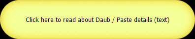 Click here to read about Daub / Paste details (text)