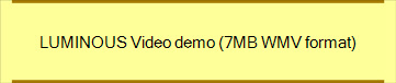 LUMINOUS Video demo (7MB WMV format)